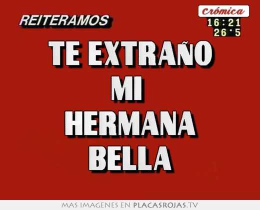 Te Extraño Mi Hermana Bella Placas Rojas Tv