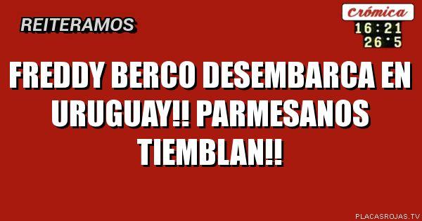 Freddy berco desembarca en uruguay!! Parmesanos tiemblan!!