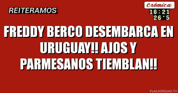 Freddy berco desembarca en uruguay!! Ajos y Parmesanos tiemblan!!