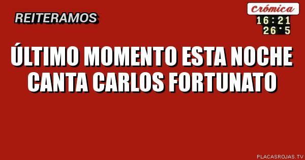 último MOMENTO Esta noche canta Carlos fortunato