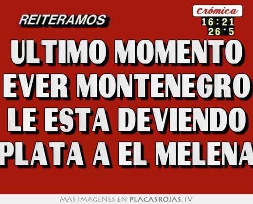 Ultimo momento ever montenegro le esta deviendo plata a el melena