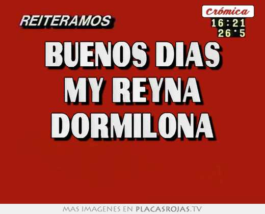 Buenos dias my reyna dormilona
