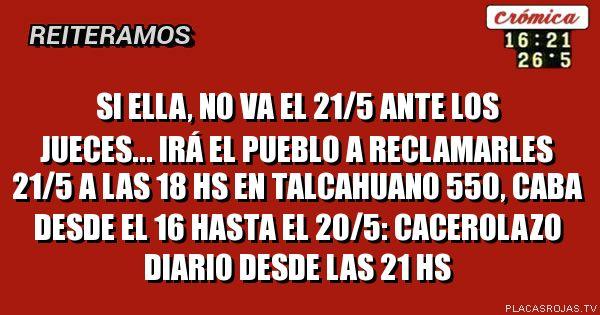Si Ella, no va el 21/5 ante los jueces... irá el pueblo a reclamarles 21/5 a las 18 hs en Talcahuano 550, CABA desde el 16 hasta el 20/5: cacerolazo diario desde las 21 hs