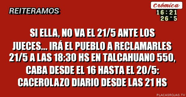Si Ella, no va el 21/5 ante los jueces... irá el pueblo a reclamarles 21/5 a las 18:30 hs en Talcahuano 550, CABA   desde el 16 hasta el 20/5: cacerolazo diario desde las 21 hs