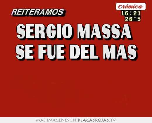 Sergio massa  se fue del mas