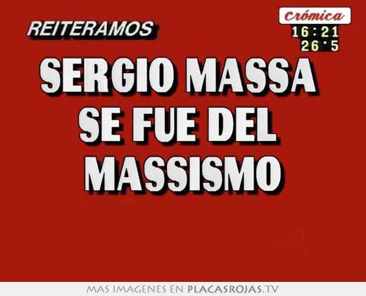 Sergio massa  se fue del  massismo