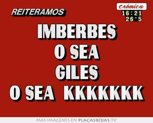 Imberbes o sea giles o sea  kkkkkkk