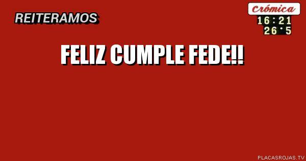 FELIZ CUMPLE FeDe!!