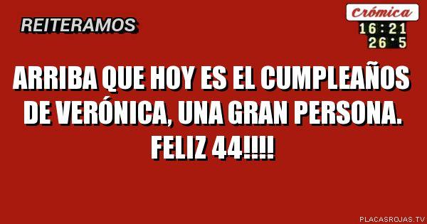 Arriba que hoy es el cumpleaños de Verónica, una gran persona. Feliz 44!!!!