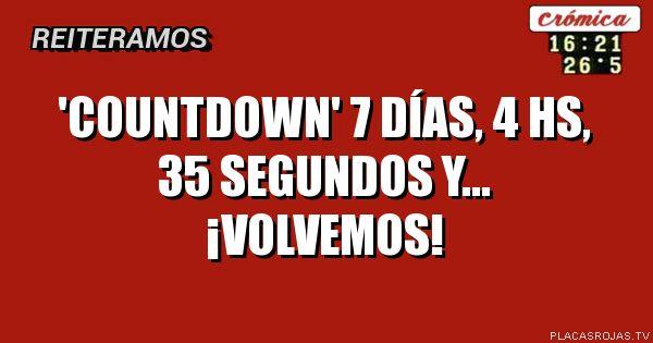 'COUNTDOWN'  7 DÍAS, 4 HS, 35 SEGUNDOS   Y... ¡VOLVEMOS!