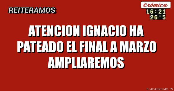 Atencion  Ignacio ha pateado el final a marzo  AmPliaremos