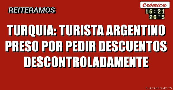 TURQUIA: turista argentino preso por pedir descuentos descontroladamente