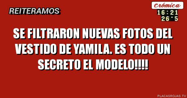 Se filtraron nuevas fotos del vestido de Yamila. Es todo un secreto el modelo!!!!