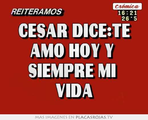 César dice:te amo hoy y  siempre mi  vida