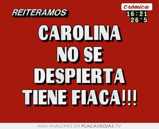 Carolina no se despierta tiene fiaca!!!