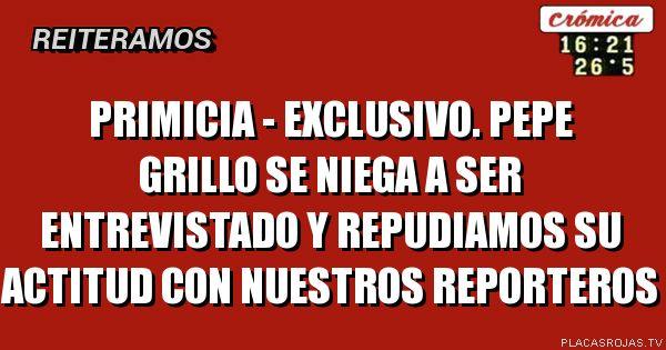 Primicia - exclusivo.     Pepe grillo se niega a ser entrevistado y repudiamos su actitud con nuestros reporteros