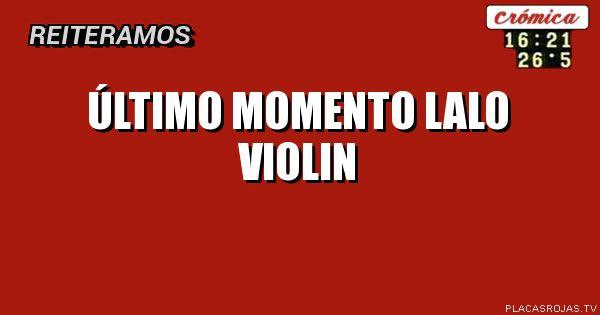 Último momento lalo violin