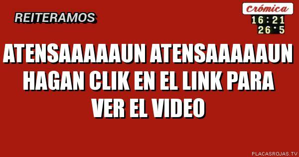 ATENSAAAAAUN ATENSAAAAAUN HAGAN CLIK EN EL LINK PARA VER EL VIDEO