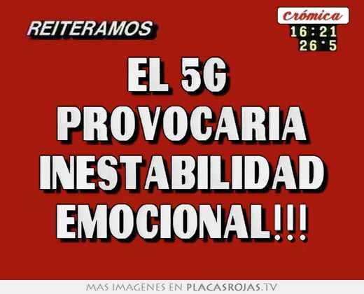 El 5g  provocarÍa inestabilidad emocional!!!