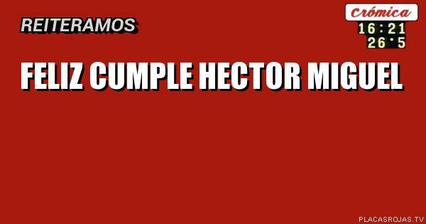 Feliz cumple hector miguel