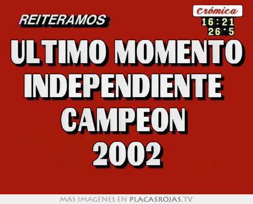 Ultimo momento independiente  campeón  2002