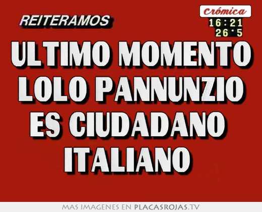 Último momento lolo pannunzio es ciudadano  italiano