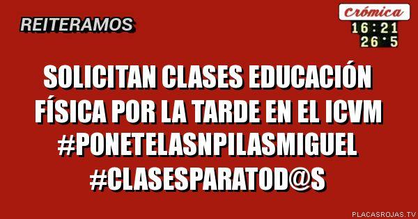 SOLICITAn clases Educación física por la tarde en EL ICVM  #PONETELASNPILAsmiguel #CLASESPARATOD@s