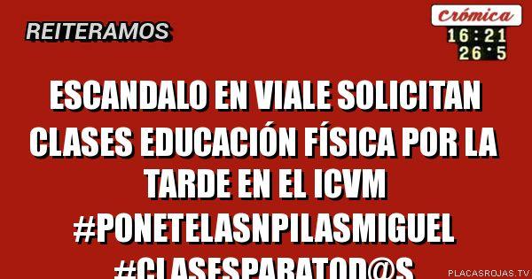 Escandalo en viale SOLICITAn clases Educación física por la tarde en EL ICVM  #PONETELASNPILAsmiguel #CLASESPARATOD@s