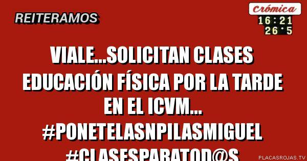 Viale...SOLICITAn clases Educación física por la tarde en EL ICVM... #PONETELASNPILAsmiguel #CLASESPARATOD@s
