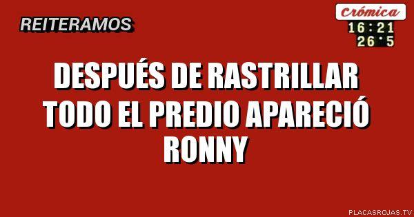 DESPUÉS DE RASTRILLAR TODO EL PREDIO APARECIÓ  RONNY