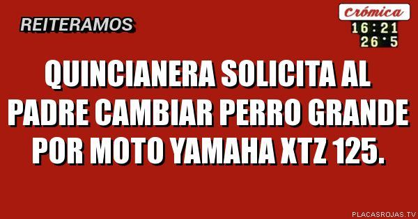Quincianera solicita al padre cambiar perro grande por moto Yamaha xtz 125.