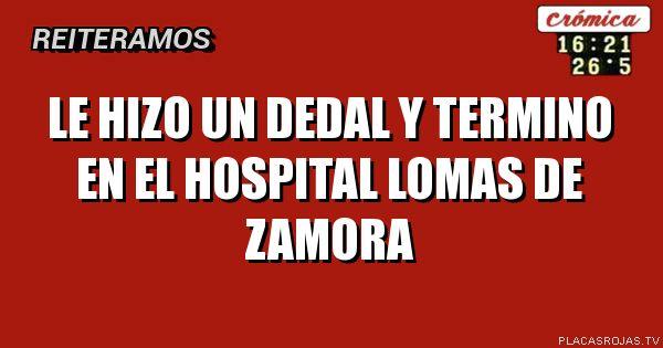 Le hizo un dedal y termino en el hospital  Lomas de zamora