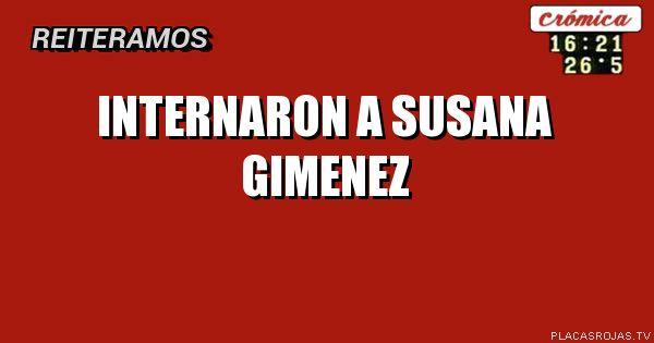 INTERNARON A SUSANA GIMENEZ