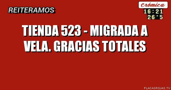 TIENDA 523 - MIGRADA A VELA. gracias totales