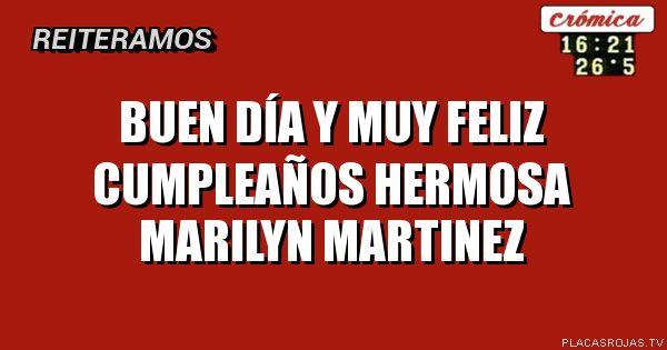 Buen día y Muy Feliz CUMPLEAÑOS Hermosa Marilyn Martinez