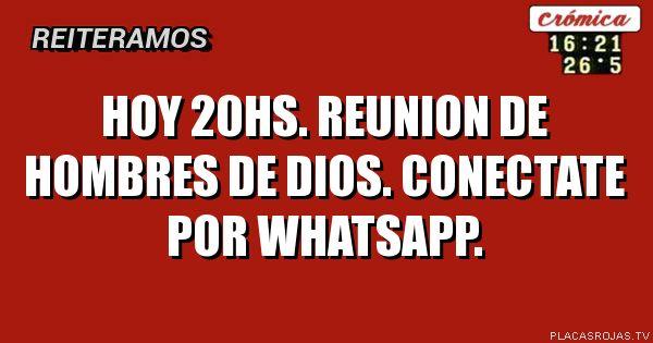 Hoy 20hs. Reunion de hombres de Dios. Conectate por whatsapp.