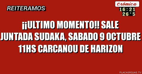¡¡Ultimo momento!!  Sale juntada Sudaka, sabAdo 9 octubre 11hs Carcanou de harizon