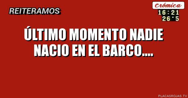 Último MOMENTO NADIE NACIO EN EL BARCO....