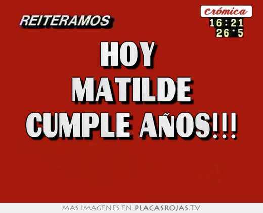 Hoy  matilde cumple aÑos!!!