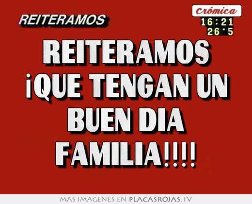 Reiteramos ¡que tengan un buen dia familia!!!!