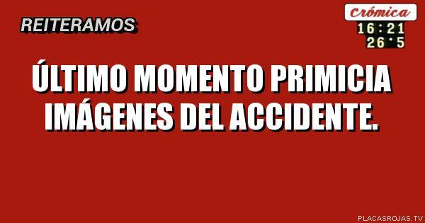 ÚLTIMO MOMENTO PRIMICIA IMÁGENES DEL ACCIDENTE.