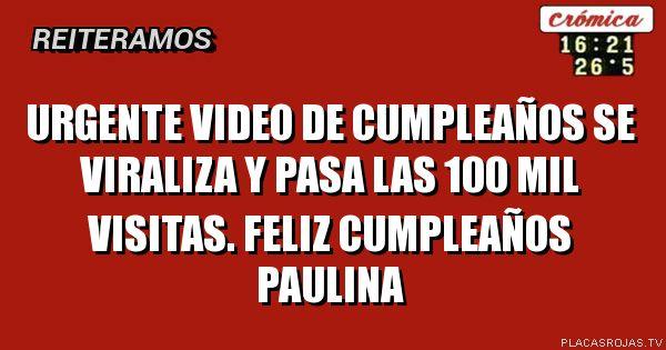Urgente  Video de cumpleaños se viraliza y pasa las 100 mil visitas. Feliz cumpleaños paulina