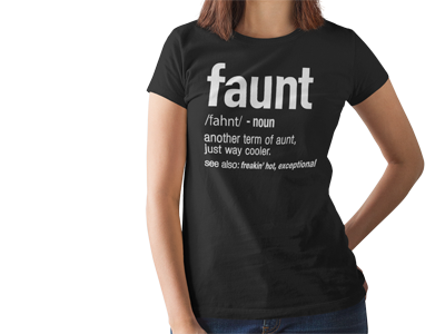 9dd0fe21b Faunt Definition Aunt Funny - FAUNT /FAHNT/ -NOUN ANOTHER TERM OF AUNT,  JUST WAY COOLER. SEE ALSO: FREAKIN' HOT, EXCEPTIONAL Products from Faunt  Aunts ...