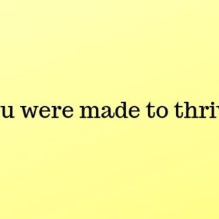 You were made to thrive.