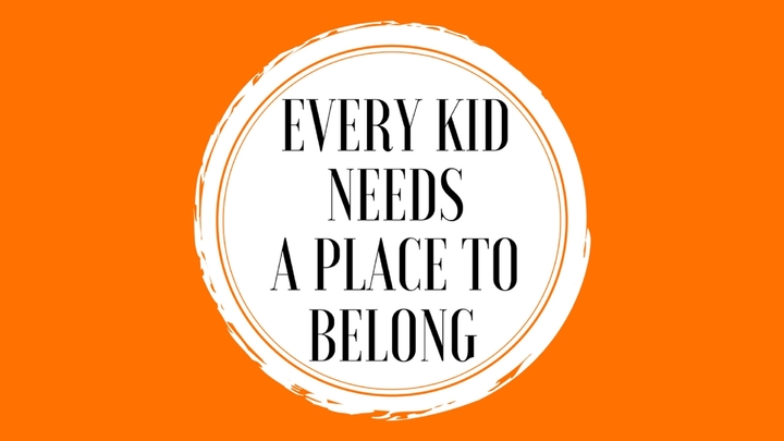 Every Kid Needs A Place To Belong
