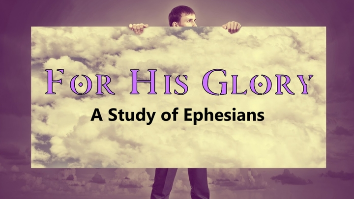 For His Glory (A Study of Ephesians)