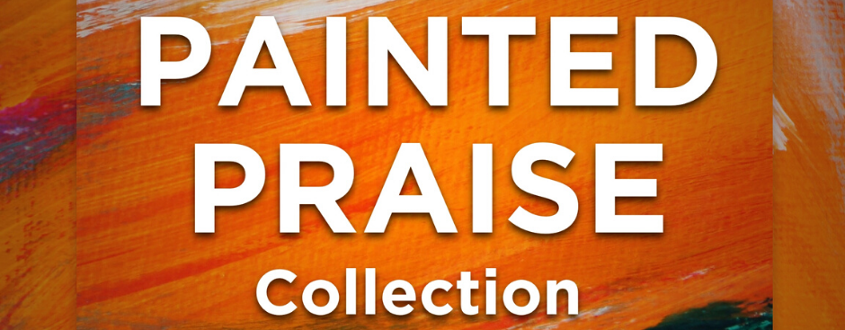 Painted Praise Collection