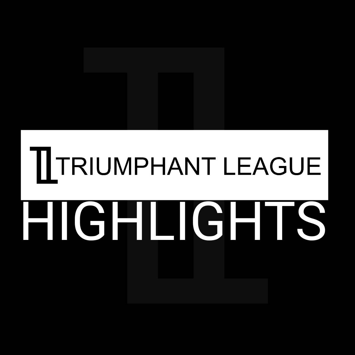 Triumphant League Highlights