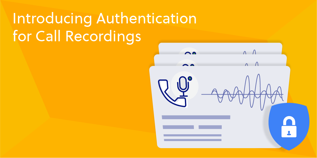 Introducing Authentication for Call Recordings