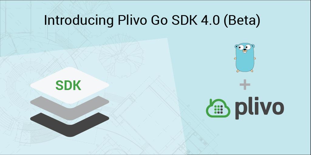Introducing Plivo Go SDK 4.0 (Beta)